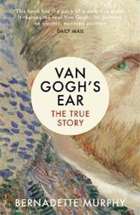 Van Gogh's Ear : The True Story