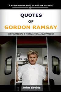Quotes of Gordon Ramsay: Inspirational and Motivational Quotations of Celebrity Chef
