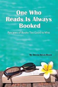 One Who Reads Is Always Booked: Reviews of Books Too Good to Miss