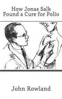 How Jonas Salk Found a Cure for Polio