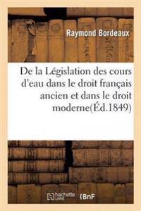 de La Legislation Des Cours D'Eau Dans Le Droit Francais Ancien Et Dans Le Droit Moderne