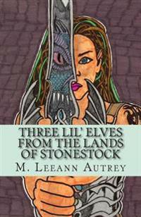 Three Lil' Elves from the Lands of Stonestock -M. Leeann Autrey
