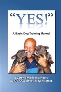 Yes: A Basic Dog Training Manual