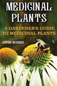 Medicinal Plants: A Gardener's Guide to Medicinal Plants