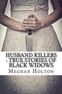 Husband Killers: True Stories of Black Widows