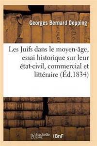 Les Juifs Dans Le Moyen-Age, Essai Historique Sur Leur Etat-Civil, Commercial Et Litteraire