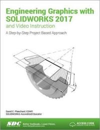 Engineering Graphics With Solidworks 2017 and Video Instruction