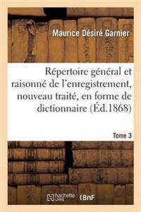 Repertoire General Et Raisonne de L'Enregistrement, Nouveau Traite, En Forme de Dictionnaire Tome 3