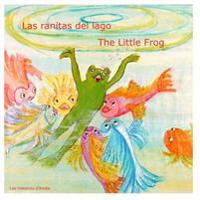 Las Ranitas del Lago - The Little Frog: Un Cuento Bilingue Para Ninos - Bilingual Children's Story Book