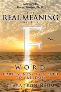 The Real Meaning of the F Word: Forgiveness, as a Path to Freedom