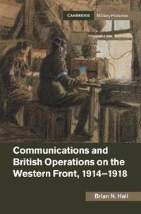 Communications and British Operations on the Western Front, 1914–1918