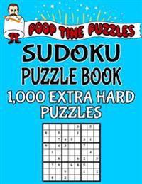 Poop Time Puzzles Sudoku Puzzle Book, 1,000 Extra Hard Puzzles: Work Them Out with a Pencil, You'll Feel So Satisfied When You're Finished