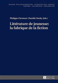 Litt'rature de Jeunesse: La Fabrique de la Fiction