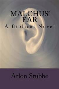 Malchus' Ear: A Biblical Novel