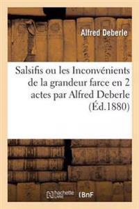 Salsifis Ou Les Inconvenients de la Grandeur Farce En 2 Actes