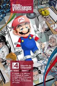 Desarrollo de Videojuegos. Un Enfoque Practico.: Volumen 4. Desarrollo de Componentes