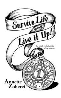Survive Life and Live It Up!: The Small Pocket Guide to Big Success!