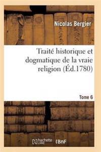 Traite Historique Et Dogmatique de la Vraie Religion. Tome 6