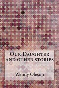 Our Daughter and Other Stories