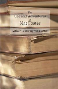 The Life and Adventures of Nat Foster: Trapper and Hunter of the Adirondacks