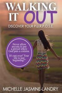 Walking It Out: Discover Your P.U.R.P.O.S.E.