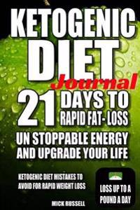 Ketogenic Diet Journal 21 Days to Rapid Fat Loss Ketogaenic Diet: Unstoppable Energy and Upgrade Your Life, Ketogenic Diet Mistakes to Avoid for Rapid