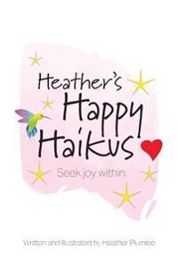 Heather's Happy Haikus: Seek Joy Within