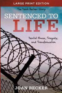 Sentenced to Life - Large Print: Mental Illness, Tragedy, and Transformation
