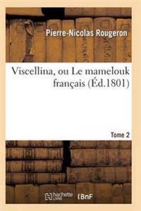 Viscellina, Ou Le Mamelouk Franaais T02