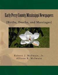 Early Perry County, Mississippi Newspapers: {Births, Deaths, and Marriages}