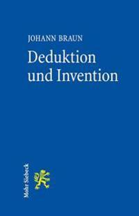 Deduktion Und Invention: Gesetzesauslegung Im Widerstreit Von Gehorsamskunst, Rechtsgefuhl Und Wahrheitssuche