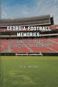 Georgia Football Memories - 50 Years of State-Sponsored Antagonism