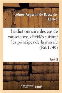 Le Dictionnaire Des Cas de Conscience, Decides Suivant Les Principes de la Morale Tome 2