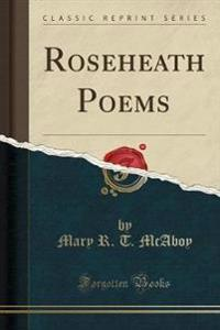 Roseheath Poems (Classic Reprint)