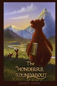 The Wonderful Roundabout: Stories for Kids and Other Smarty Pants