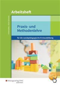 Praxis- und Methodenlehre. Für die sozialpädagogische Erstausbildung. Arbeitsheft