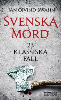 Svenska mord : 23 klassiska fall