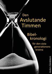 Den avslutande timmen : bibelkronologi för den sista generationens kristna