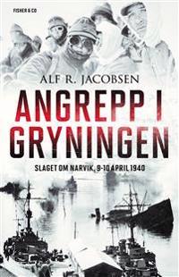 Angrepp i gryningen : slaget om Narvik, 9-10 april 1940