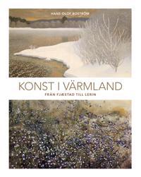 Konst i Värmland : från Fjæstad till Lerin