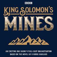 King Solomon's Mines: BBC Radio 4 Full-Cast Dramatisation