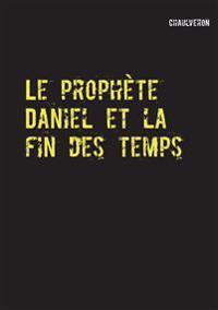 Le prophète Daniel et la fin des temps