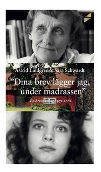 """""""Dina brev lägger jag under madrassen"""" : en brevväxling 1971-2002"""
