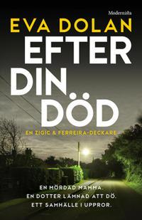 Efter din död (En Zigic och Ferreira-deckare)
