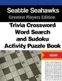 Seattle Seahawks Trivia Crossword, Wordsearch and Sudoku Activity Puzzle Book: Greatest Players Edition