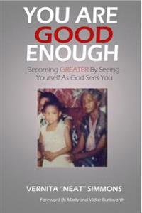 You Are Good Enough: Becoming Greater by Seeing Yourself as God Sees You