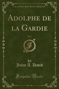 Adolphe de la Gardie, Vol. 2 (Classic Reprint)