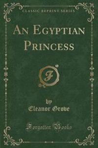 An Egyptian Princess (Classic Reprint)