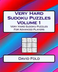 Very Hard Sudoku Puzzles Volume 1: Very Hard Sudoku Puzzles for Advanced Players