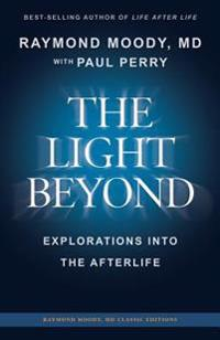 The Light Beyond by Raymond Moody, MD: Explorations Into the Afterlife